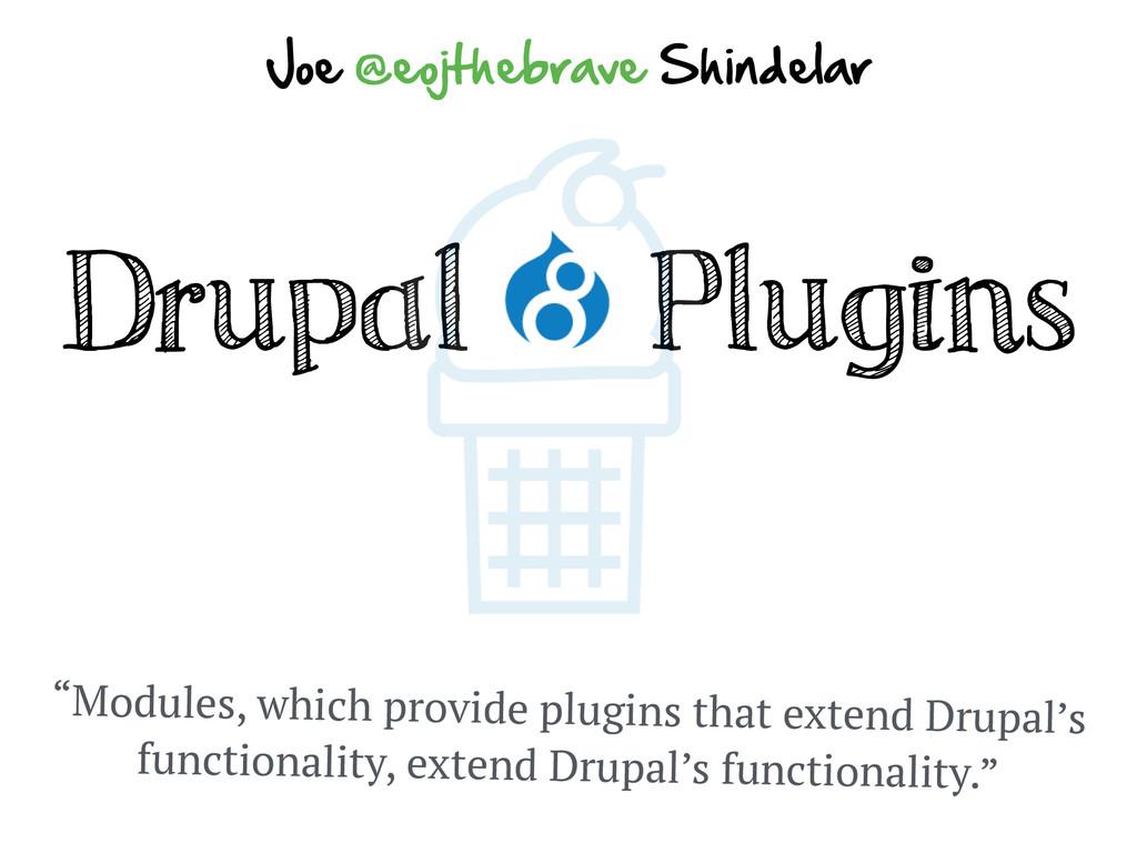 """Drupal Plugins Joe @eojthebrave Shindelar """"Mo..."""