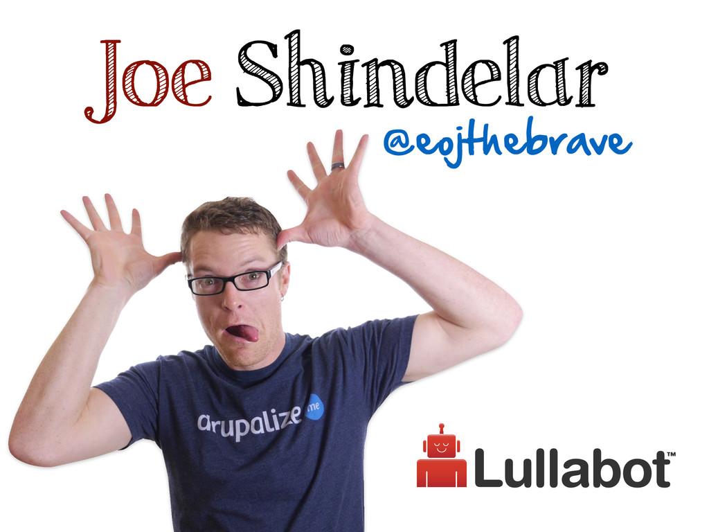 @eojthebrave Joe Shindelar