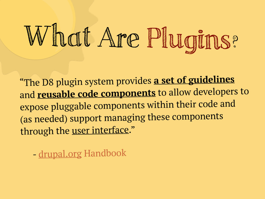 """What Are Plugins? """"The D8 plugin system provide..."""