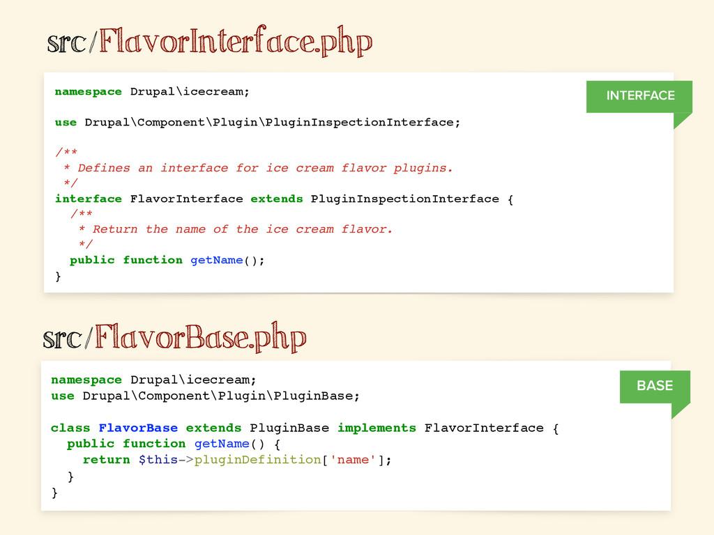 src/FlavorInterface.php namespace Drupal\icecre...