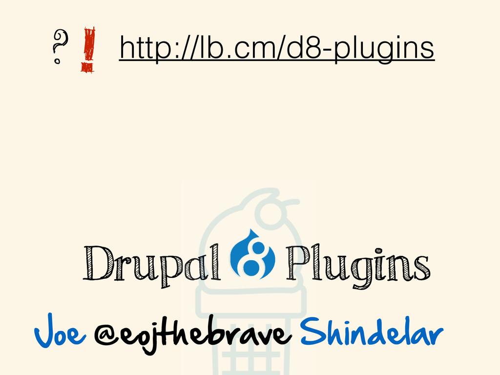 ?! http://lb.cm/d8-plugins Drupal Plugins Joe ...