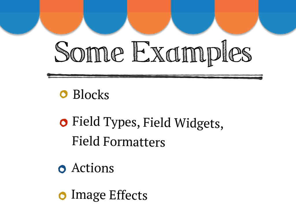 Some Examples Blocks Field Types, Field Widgets...