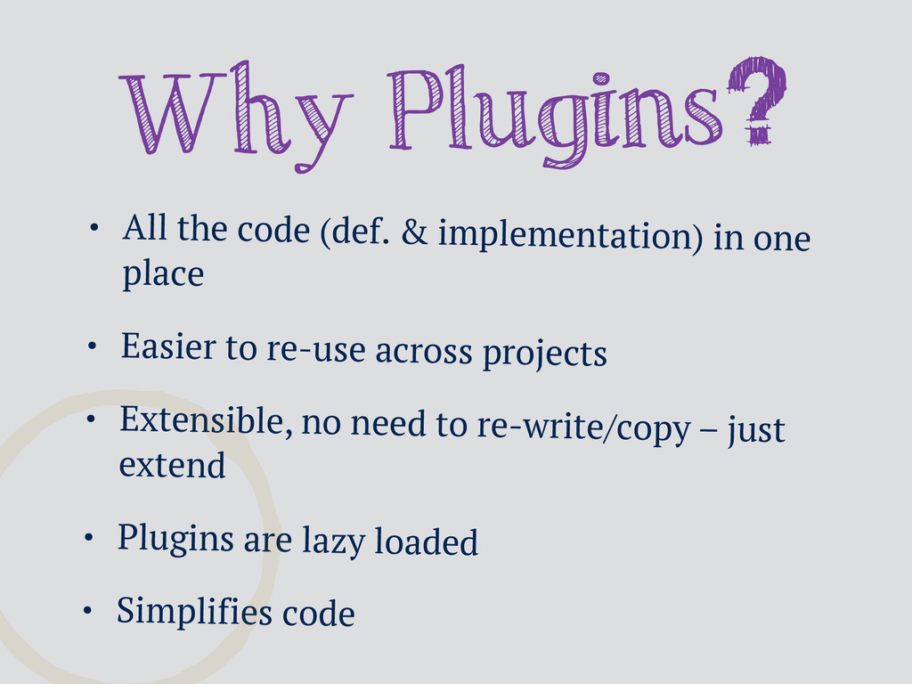 Why Plugins? • All the code (def. & implementat...