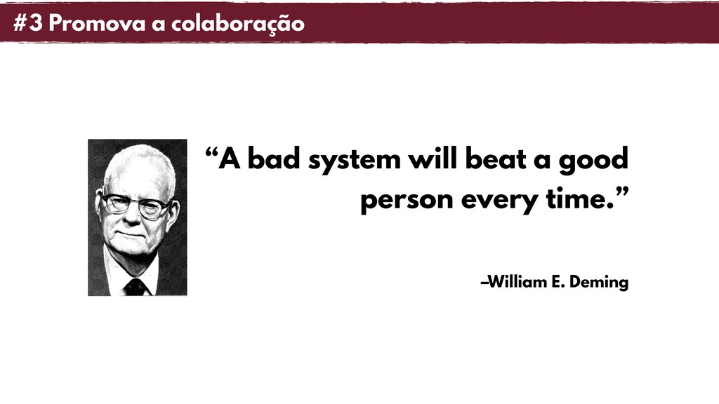 "–William E. Deming ""A bad system will beat a go..."