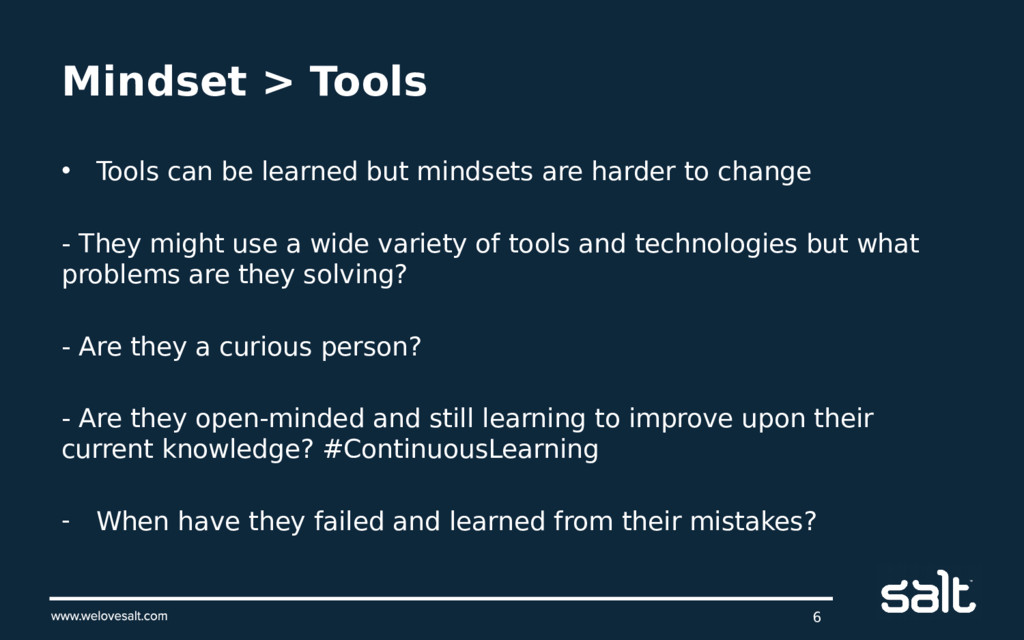 Mindset > Tools • Tools can be learned but mind...