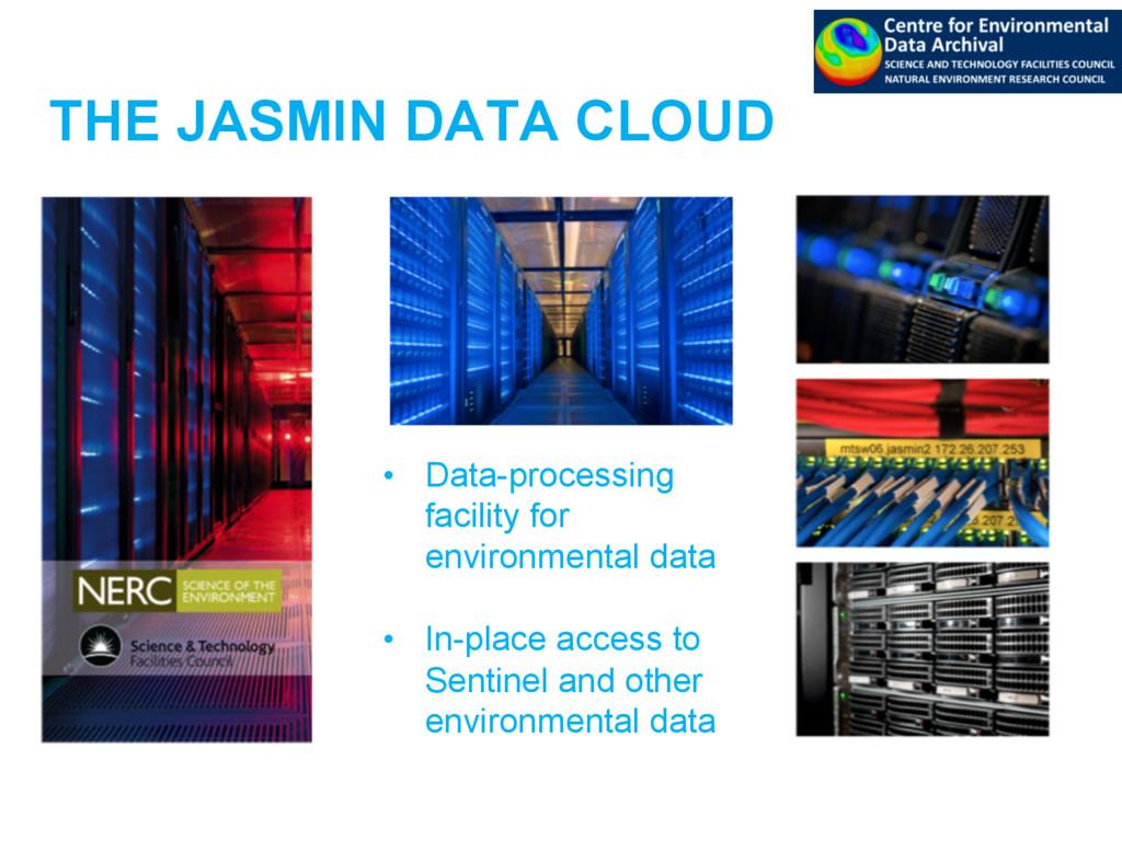 THE JASMIN DATA CLOUD • Data-processing facili...