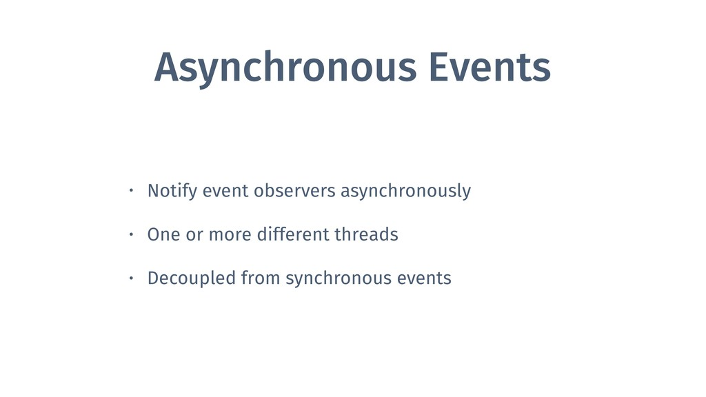 Asynchronous Events • Notify event observers as...