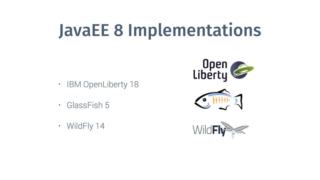 JavaEE 8 Implementations • IBM OpenLiberty 18 •...
