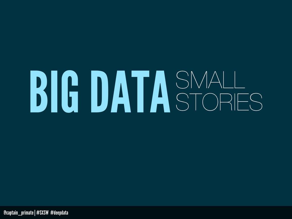 @captain_primate   #SXSW #deepdata BIG DATASMAL...