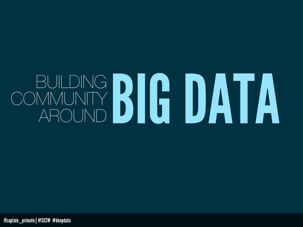 @captain_primate   #SXSW #deepdata BIG DATA BUI...