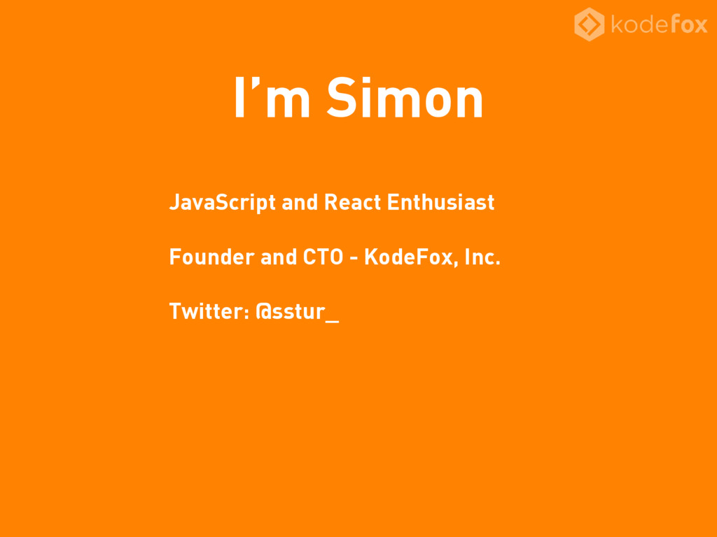 I'm Simon JavaScript and React Enthusiast Found...