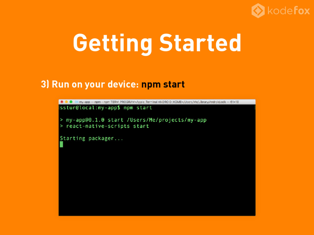 Getting Started 3) Run on your device: npm start