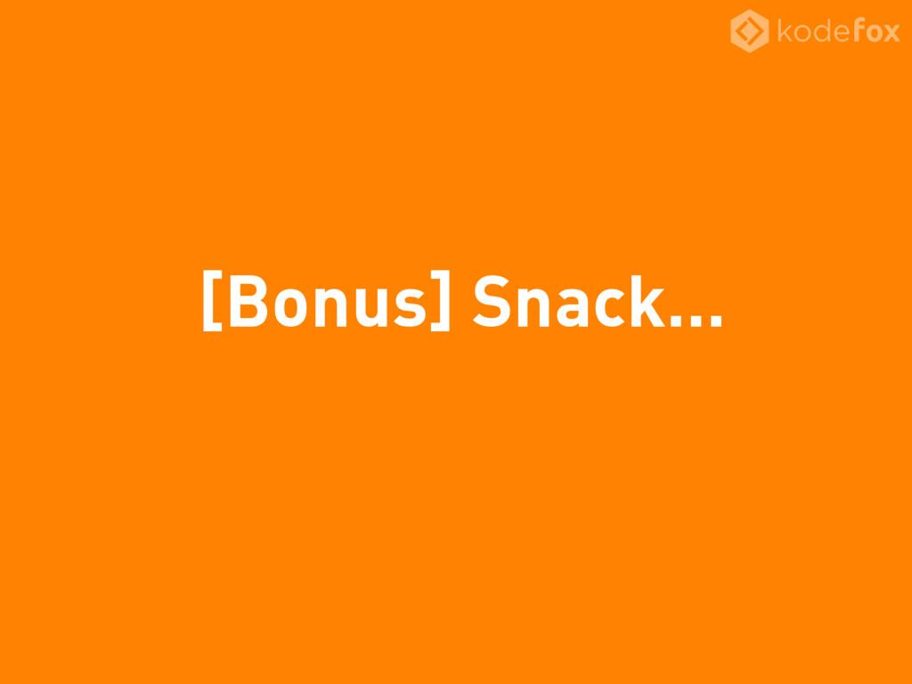 [Bonus] Snack…