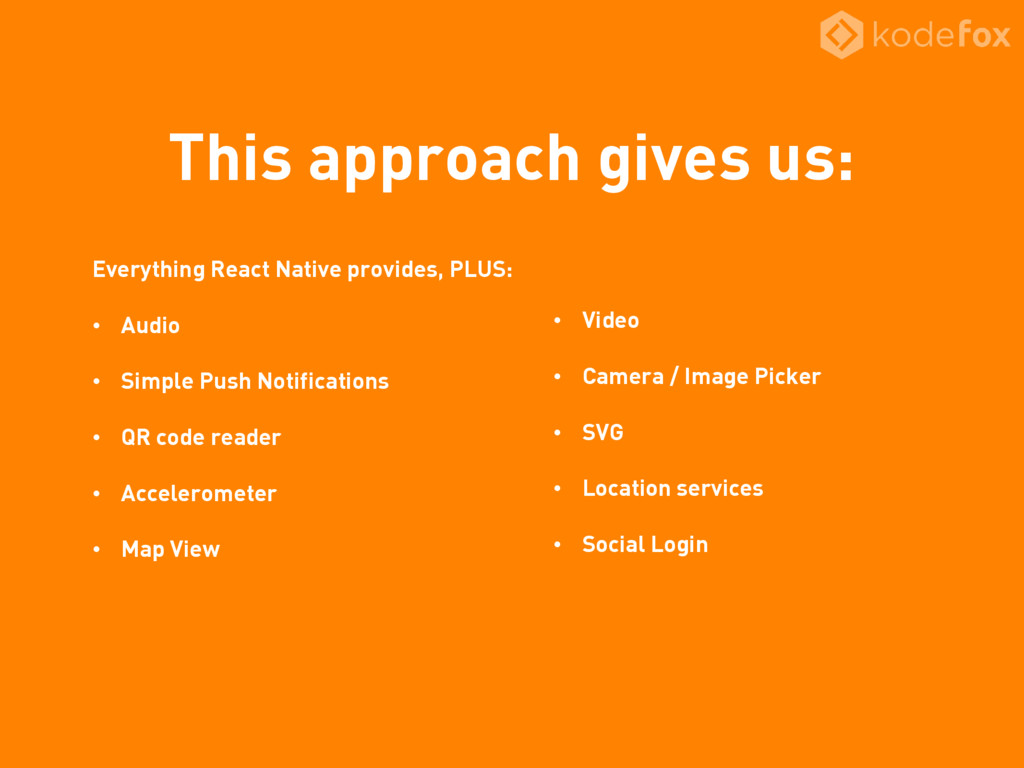 This approach gives us: Everything React Native...