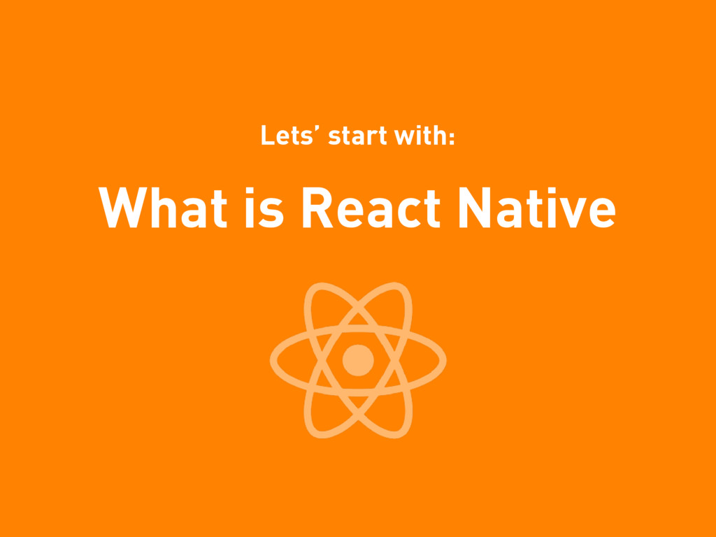 What is React Native Lets' start with: