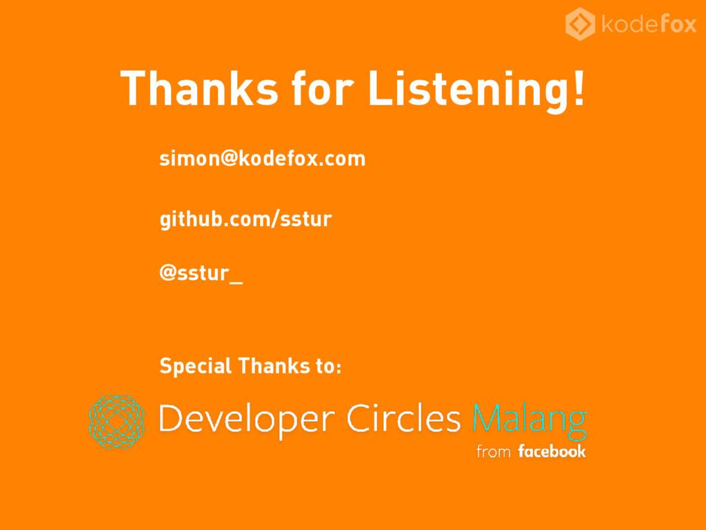 Thanks for Listening! simon@kodefox.com github....