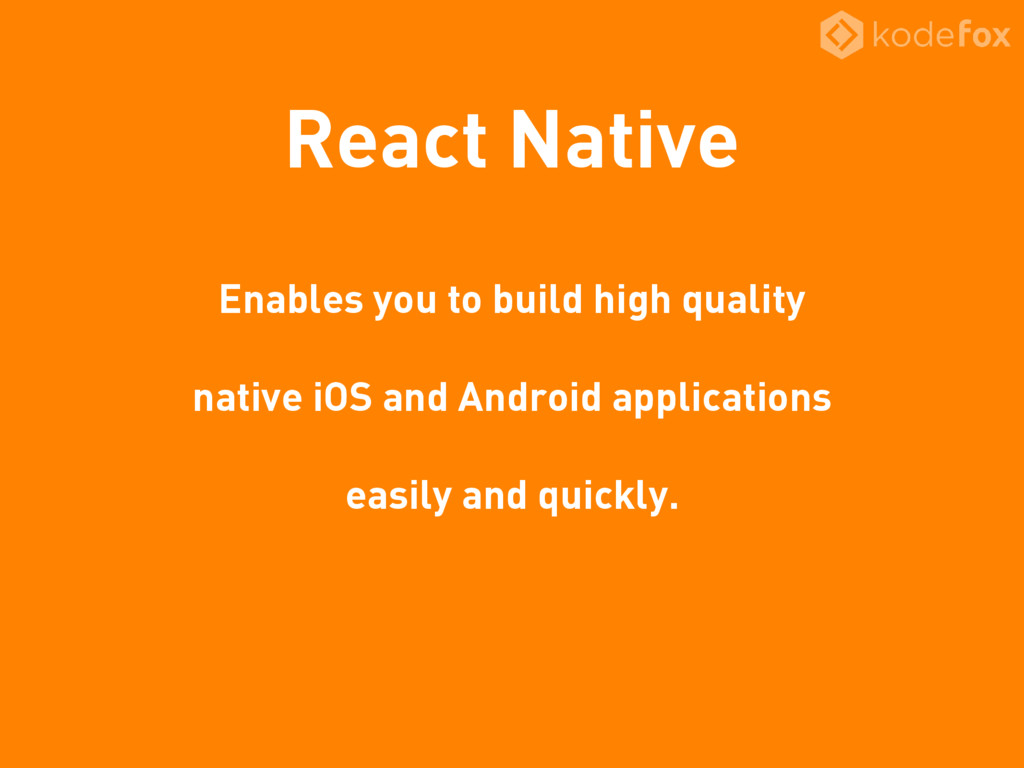 React Native Enables you to build high quality ...