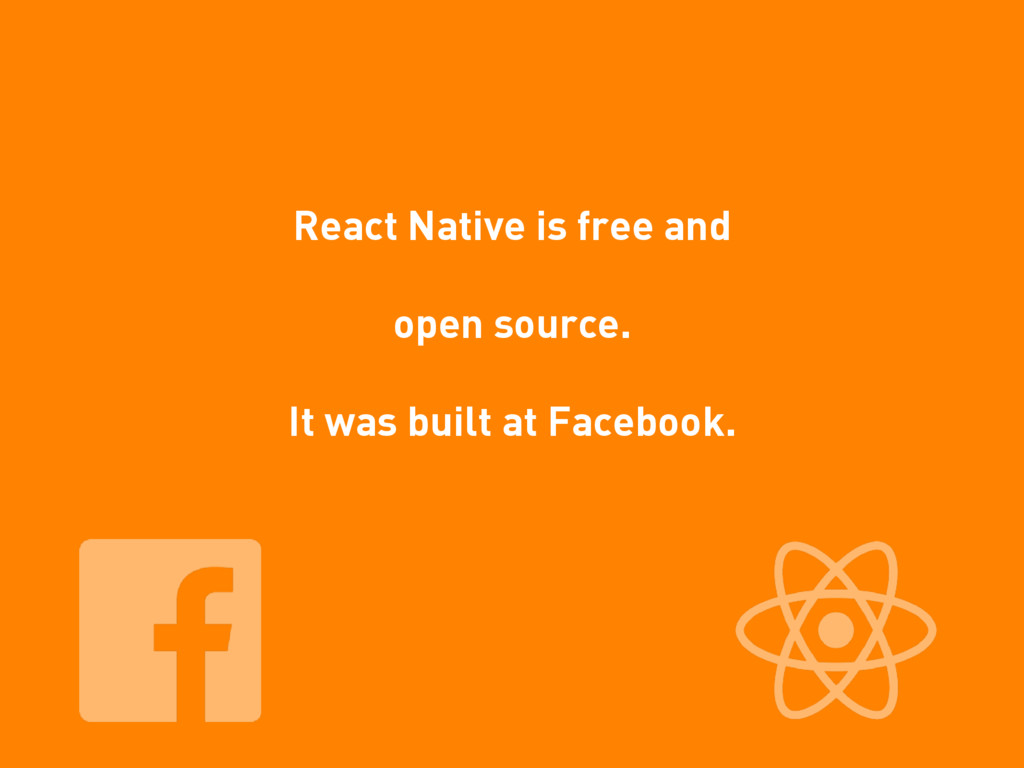 React Native is free and open source.