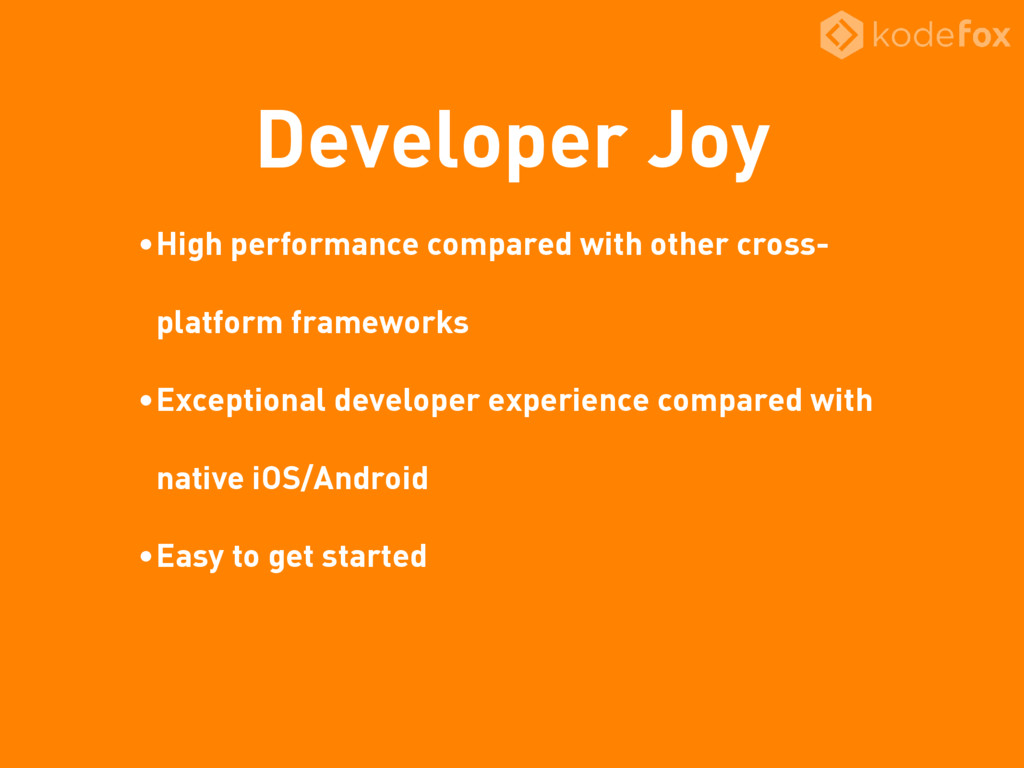 Developer Joy •High performance compared with o...