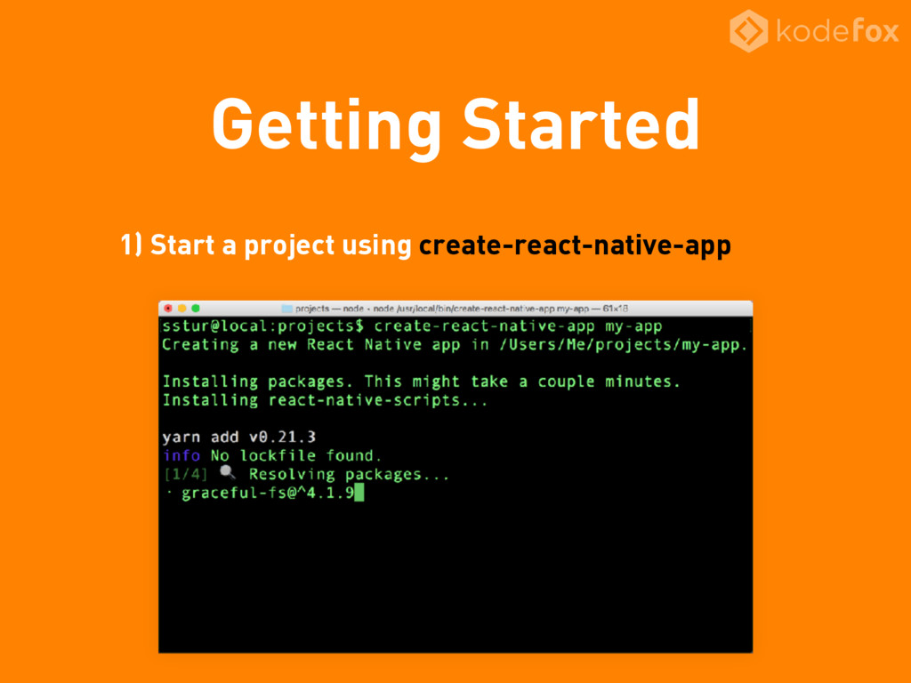 Getting Started 1) Start a project using create...