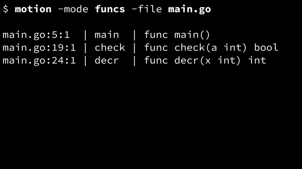 $ motion -mode funcs -file main.go main.go:5:1 ...