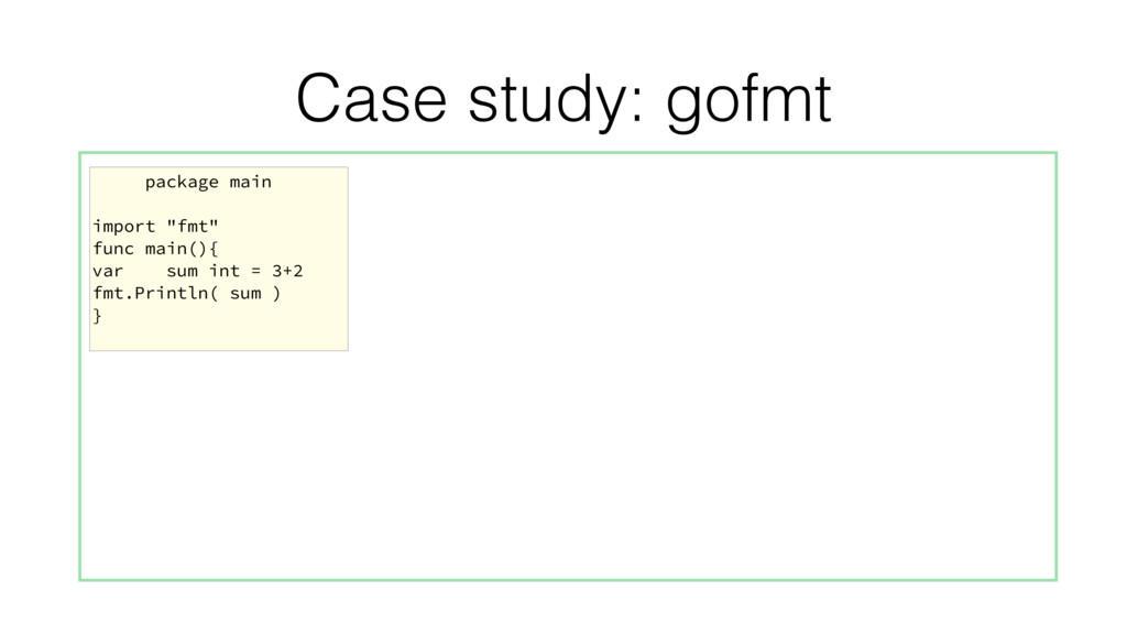"""Case study: gofmt package main import """"fmt"""" fun..."""
