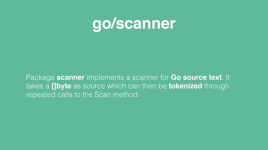 go/scanner Package scanner implements a scanner...