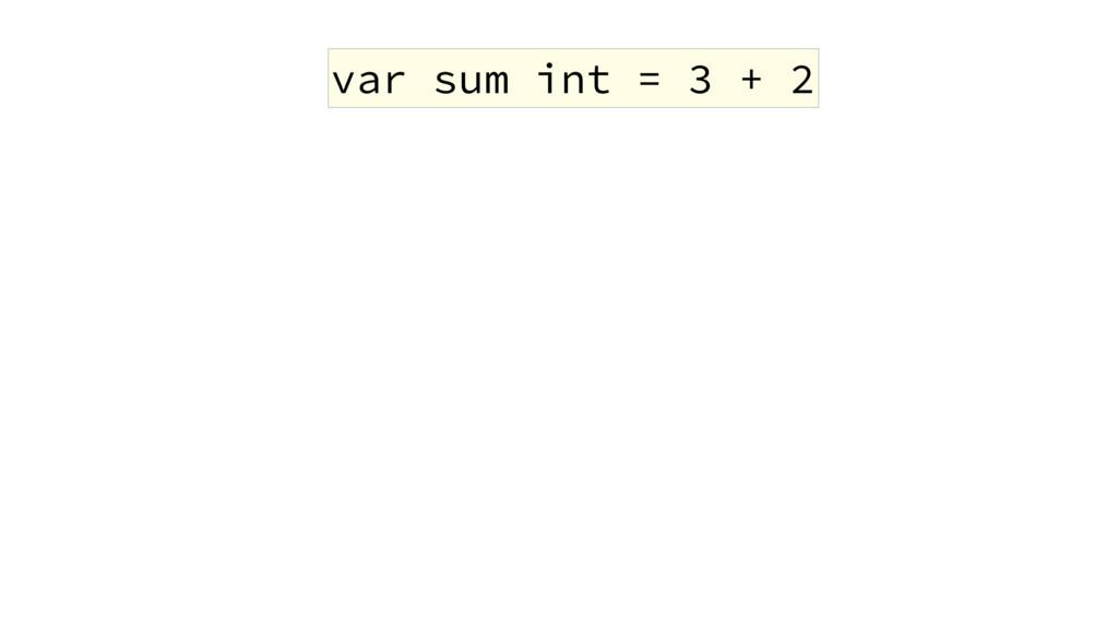 var sum int = 3 + 2