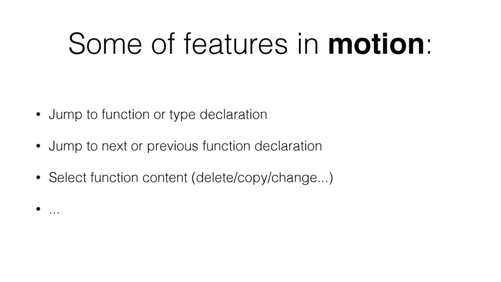 Some of features in motion: • Jump to function ...
