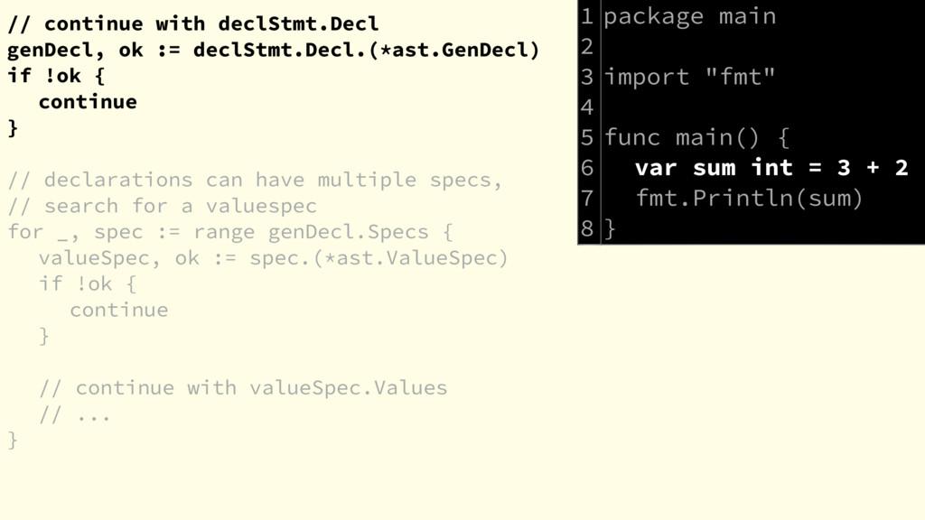 // continue with declStmt.Decl genDecl, ok := d...