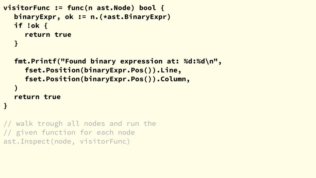 visitorFunc := func(n ast.Node) bool { binaryEx...