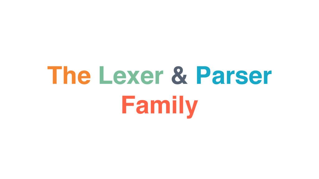 The Lexer & Parser Family