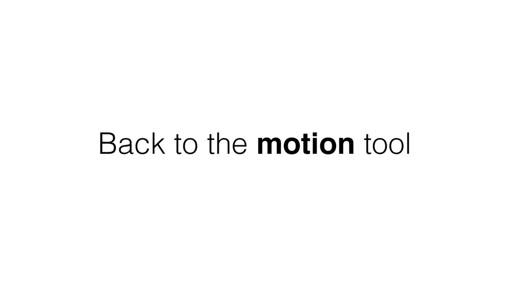 Back to the motion tool