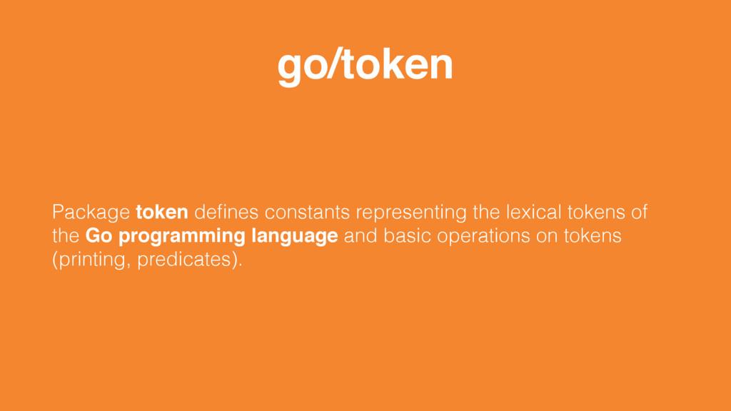 go/token Package token defines constants represe...