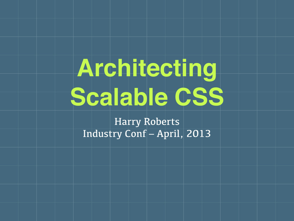 Architecting Scalable CSS Harry Roberts Industr...