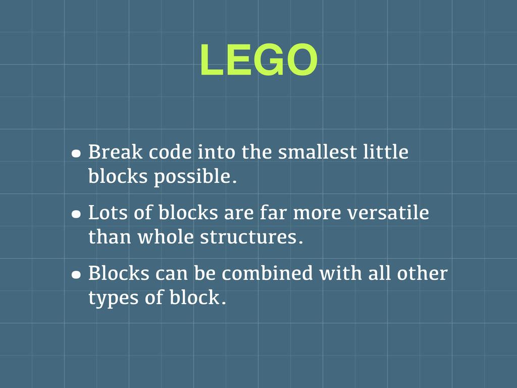 LEGO •Break code into the smallest little block...