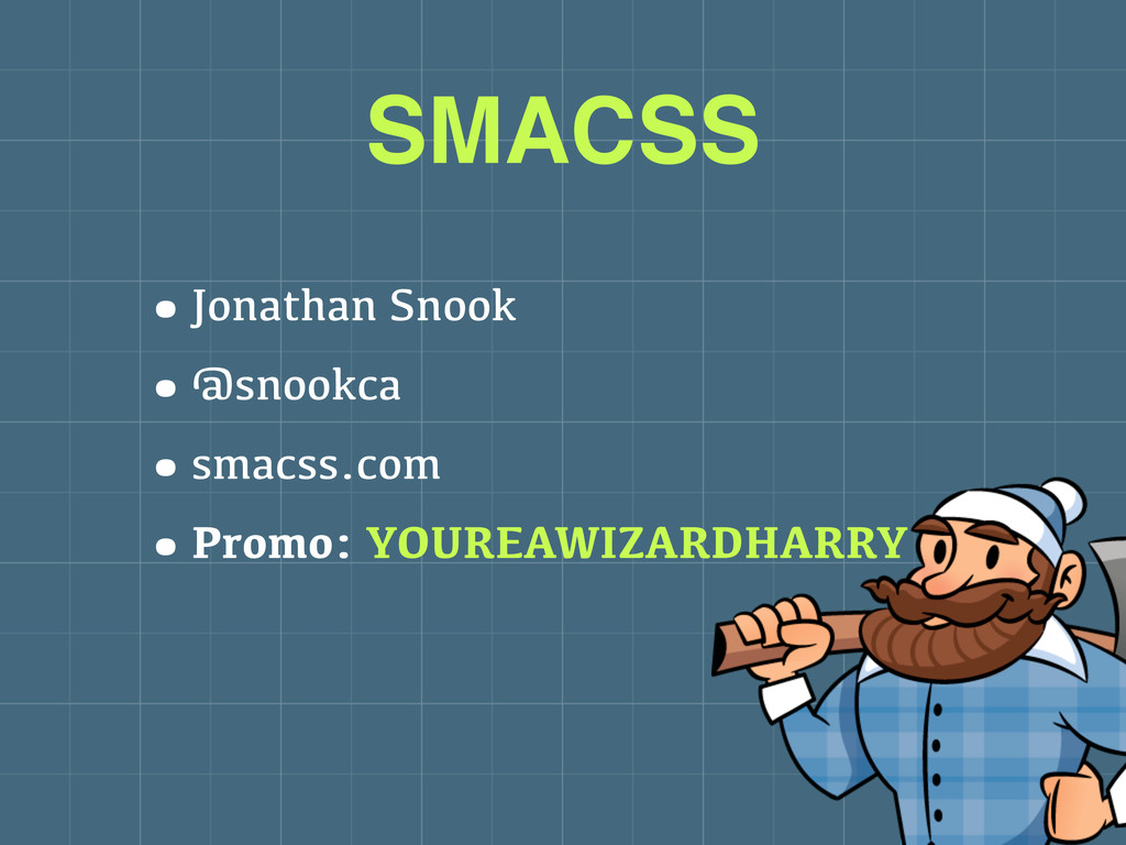 •Jonathan Snook •@snookca •smacss.com •Promo: Y...