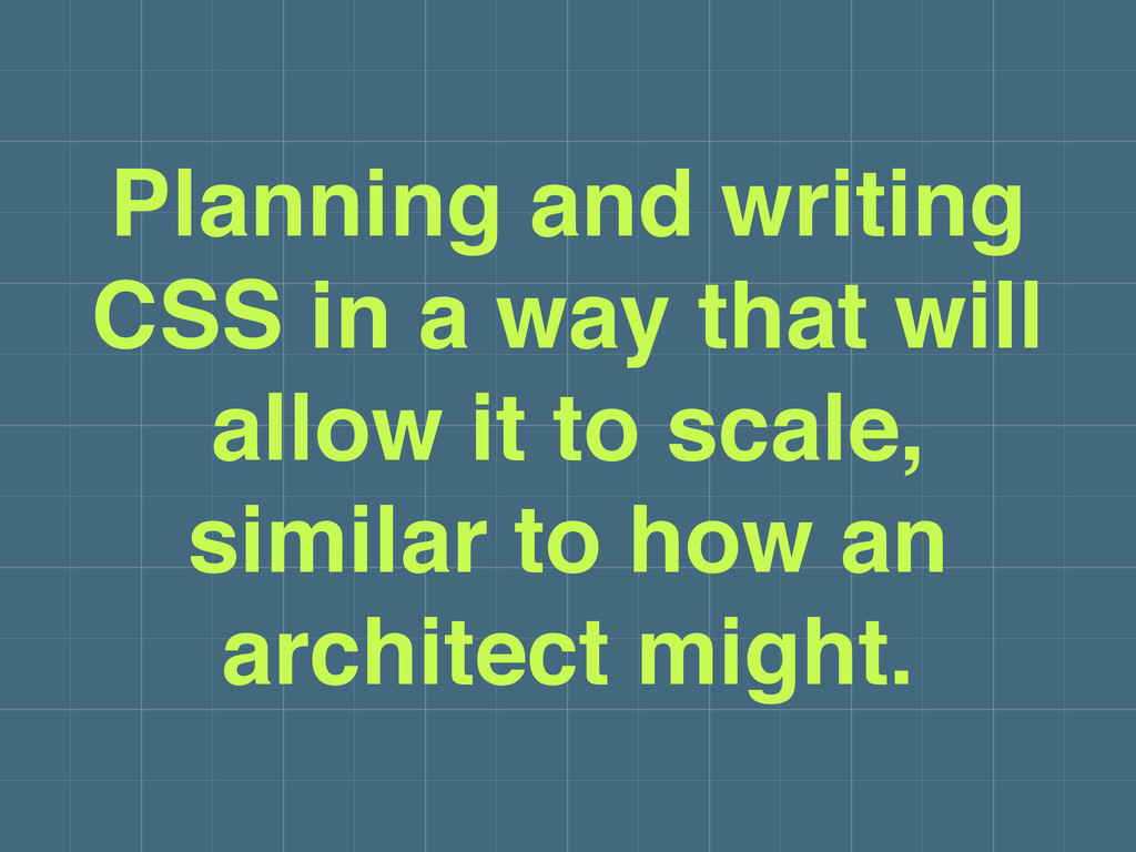 Planning and writing CSS in a way that will all...