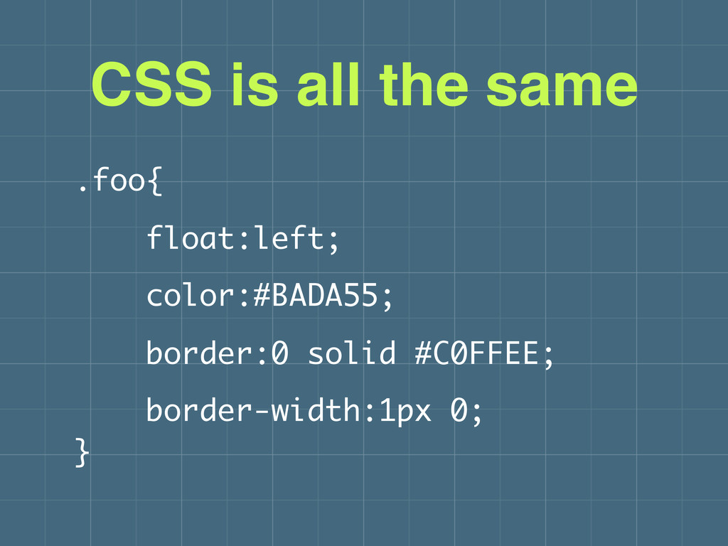 CSS is all the same .foo{ float:left; color:#BA...