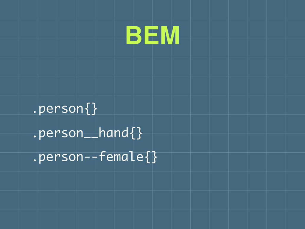 BEM .person{} .person__hand{} .person--female{}