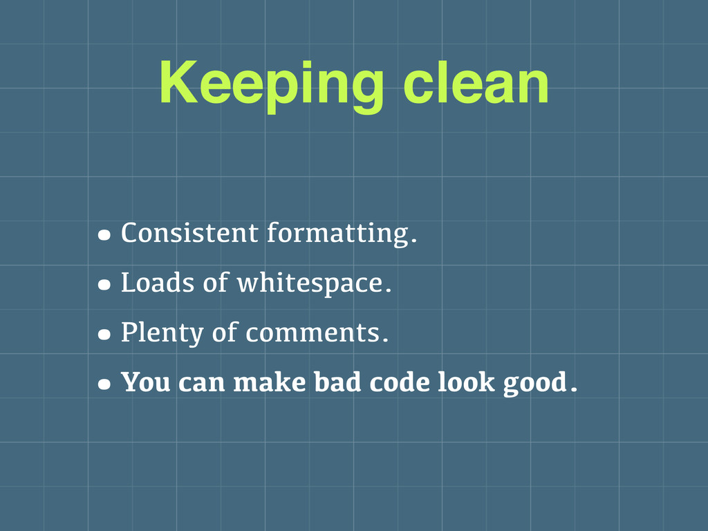 Keeping clean •Consistent formatting. •Loads of...