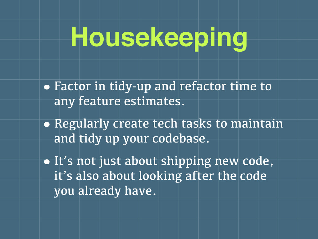 Housekeeping •Factor in tidy-up and refactor ti...