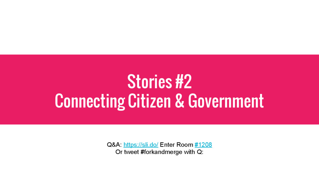 Stories #2 Connecting Citizen & Government Q&A:...