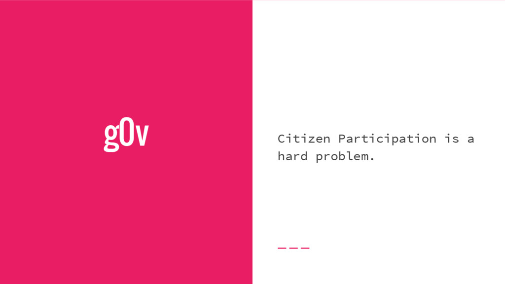 g0v Citizen Participation is a hard problem.