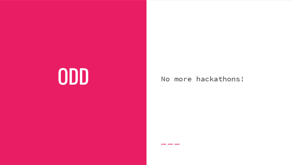 ODD No more hackathons!