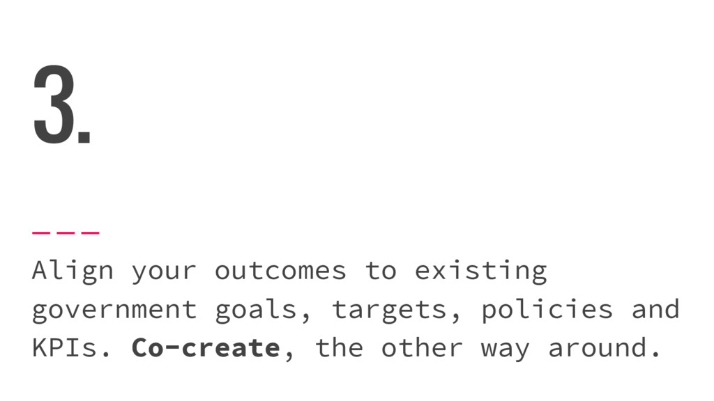 3. Align your outcomes to existing government g...