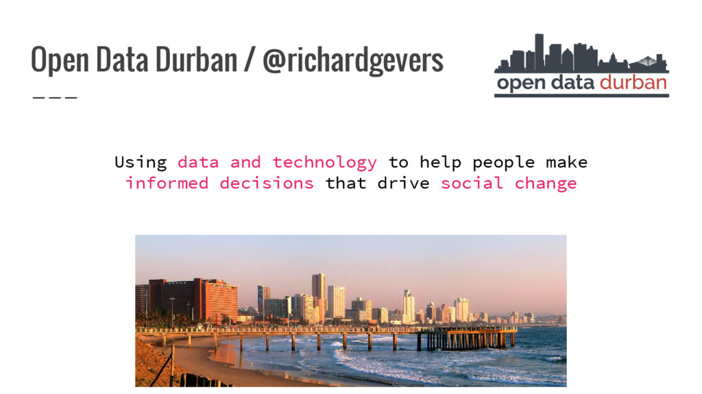 Open Data Durban / @richardgevers Using data an...