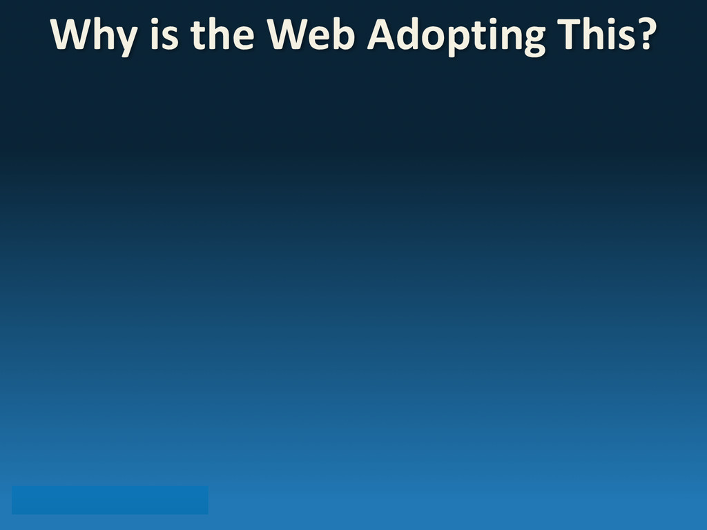 Why is the Web Adopting This?