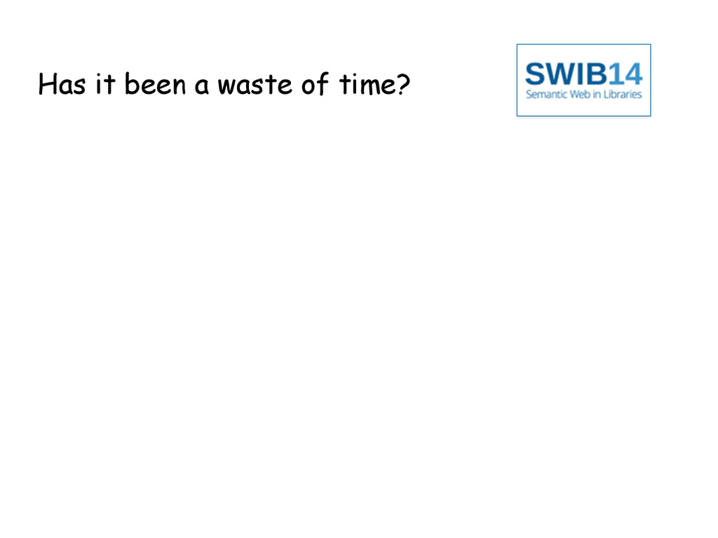 Has it been a waste of time?