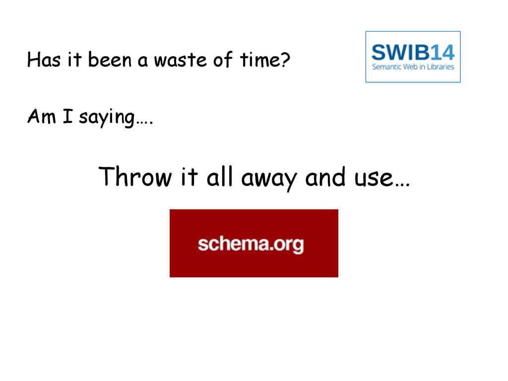 Has it been a waste of time? Throw it all away ...